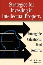 Strategies for Investing in Intellectual Property : Intangible Valuations, Real Returns - David S. Ruder