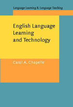 English Language Learning and Technology : Lectures on Applied Linguistics in the Age of Information and Communication Technology - Carol A. Chapelle