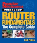 Router Fundamentals : The Complete Guide - Rick Peters