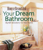 Your Dream Bathroom : Stylish Solutions for the Home