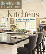 Kitchens : Creating Beautiful Rooms from Start to Finish - Emma Callery