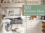 Country Living 500 Kitchens : Style, Function & Charm - Dominique DeVito