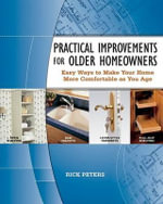 Practical Improvements for Older Homeowners : Easy Ways to Make Your Home More Comfortable as You Age - Rick Peters