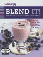 Good Housekeeping Blend It! : 150 Sensational Recipes to Make in Your Blender