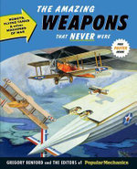 The Amazing Weapons That Never Were : Robots, Flying Tanks & Other Machines of War - Gregory Benford