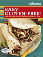 Good Housekeeping Easy Gluten-Free! : Healthy and Delicious Recipes for Every Meal - Good Housekeeping Magazine