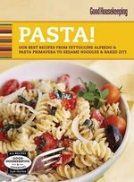 Pasta! : Our Best Recipes from Fettucine Alfredo and Pasta Primavera to Sesame Noodles and Baked Ziti