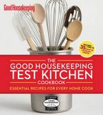 The Good Housekeeping Test Kitchen Cookbook : Essential Recipes for Every Home Cook - Good Housekeeping Magazine