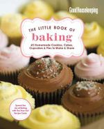Good Housekeeping the Little Book of Baking : 55 Homemade Cookies, Cakes, Cupcakes & Pies to Make & Share - Good Housekeeping