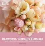 Victoria Beautiful Wedding Flowers : 350 Corsages, Bouquets and Centerpieces - Diane Wagner