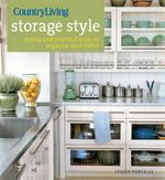Country Living Storage Style : Pretty and Practical Ways to Organize Your Home - Lesley Porcelli