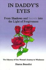 In Daddy's Eyes : From Shadows and Secrets Into the Light of Forgiveness - Sharon Benedict