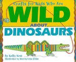 Crafts for Kids Who Are Wild about Dinosaurs - Kathy Ross
