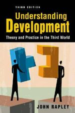 Understanding Development : Theory and Practice in the Third World - John Rapley