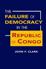 The Failure of Democracy in the Republic of Congo : Gpp Travel Ser. - John F. Clark