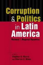 Corruption and Politics in Latin America : National and Regional Dynamics
