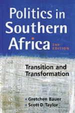 Politics in Southern Africa : Transition and Transformation - Gretchen Bauer