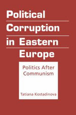 Political Corruption in Eastern Europe : Politics After Communism - Tatiana Kostadinova