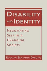 Disability and Identity : Negotiating Self in a Changing Society - Rosalyn Benjamin Darling