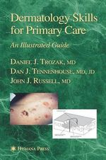 Dermatology Skills for Primary Care : An Illustrated Guide - Daniel J. Trozak