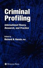 Criminal Profiling : International Theory, Research, and Practice :  International Theory, Research, and Practice