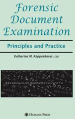 Forensic Document Examination : Principle and Practice :  Principles and Practice - Katherine Mainolfi Koppenhaver