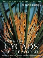 Cycads of the World : Ancient Plants in Today's Landscape - David L Jones