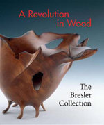 A Revolution in Wood : The Bresler Collection - Nicholas R. Bell