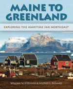 Maine to Greenland : Exploring the Maritime Far Northeast - Wilfred E. Richard