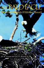 The Bald Eagle : Haunts and Habits of a Wilderness Monarch - Jon M. Gerrard