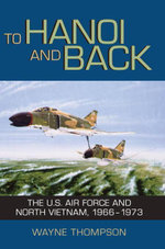 To Hanoi and Back : The U.S. Air Force and North Vietnam, 1966-1973 - Wayne Thompson