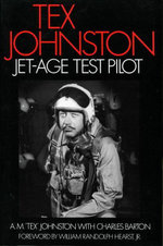 Tex Johnston : Jet-Age Test Pilot - A. M.