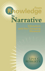 From Knowledge to Narrative : Educators and the Changing Museum - Lisa Roberts