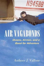 Air Vagabonds : Oceans, Airmen, and a Quest for Adventure - Anthony J. Vallone