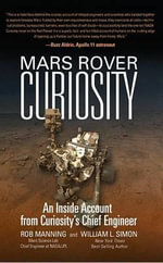 Mars Rover Curiosity : An Inside Account from Curiosity's Chief Engineer - Rob Manning