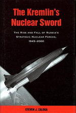 The Kremlin's Nuclear Sword : The Rise and Fall of Russia's Strategic Nuclear Forces 1945-2000 - Steven J. Zaloga