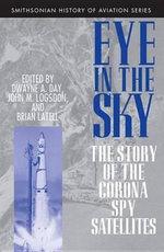 Eye in the Sky : The Story of the CORONA Spy Satellites - Dwayne Day