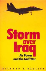 Storm Over Iraq : Air Power and the Gulf War - Richard Hallion