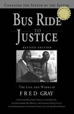 Bus Ride to Justice : Changing the System by the System, the Life and Works of Fred Gray, Revised Edition - Fred D Gray