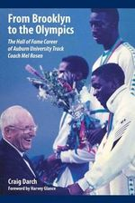 From Brooklyn to the Olympics : The Hall of Fame Career of Auburn University Track Coach Mel Rosen - Craig Darch