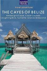 Belize - The Cayes : Ambergis Caye, Caye Caulker, the Turneffe Islands & Beyond - Vivien Lougheed