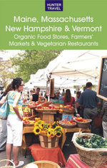 Maine, Massachusetts, New Hampshire & Vermont : The Best Organic Food Stores, Farmers' Markets & Vegetarian Restaurants - James Bernard Frost