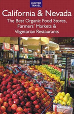 California & Nevada : The Best Organic Food Stores, Farmers' Markets & Vegetarian Restaurants - James Bernard Frost