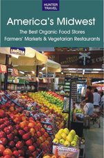 America's Midwest : The Best Organic Food Stores, Farmers' Markets & Vegetarian Restaurants - James Bernard Frost