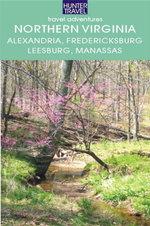 Northern Virginia : Alexandria, Fairfax, Fredericksburg, Leesburg, Manassas & Beyond - Blair Howard