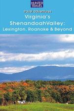 Virginia's Shenandoah Valley : Lexington, Roanoke, Front Royal, Winchester - Blair Howard