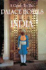 A Guide to the Palace Hotels of India - Cheryl Bently