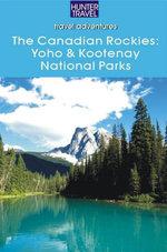 The Canadian Rockies : Yoho & Kootenay National Parks - Brenda Koller