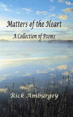 Matters of the Heart : A Collection of Poems - Rick Amburgey