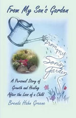 From My Son's Garden : A Personal Story of Growth and Healing After the Loss of a Child - Brenda Hahn Greene